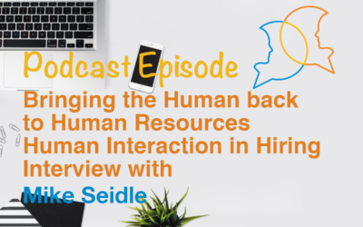 Human Interaction in Hiring! Podcast interview with Mike Seidle